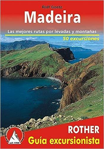 Madeira. Las mejores rutas por la costa y la montaña. 50 ...