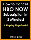 How to Cancel HBO Now Subscription In 2 Minutes!: A Step by Step Guide