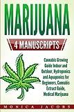 marijuana extract - Marijuana: 4 Manuscripts - Cannabis Growing Guide Indoor and Outdoor, Hydroponics and Aquaponics for Beginners, Cannabis Extract Guide, Medical Marijuana