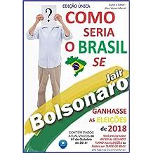 COMO SERIA O BRASIL SE BOLSONARO GANHASSE A ELEIÇÃO 2018? (Edição Única Livro 1) (Portuguese Edition)
