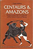 CENTAURS & AMAZONS; Women and the Pre-History of the Great Chain of Being.