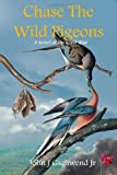 Book Cover for Chase The Wild Pigeons: A Novel Of The Civil War