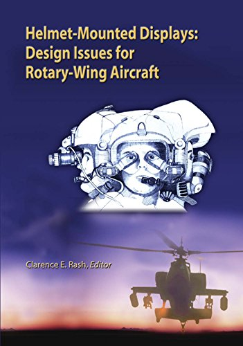 Helmet Mounted Display - Helmet-Mounted Displays: Design Issues for Rotary-Wing Aircraft (SPIE Press Monograph Vol. PM93)