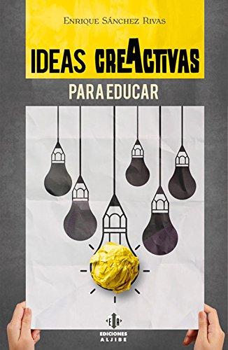 Ideas creActivas para educar (Spanish Edition) [Enrique Sanchez Rivas] (Tapa Blanda)
