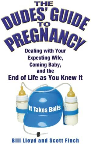 The Dudes' Guide to Pregnancy: Dealing with Your Expecting Wife, Coming Baby, and the End of Life as You Knew It
