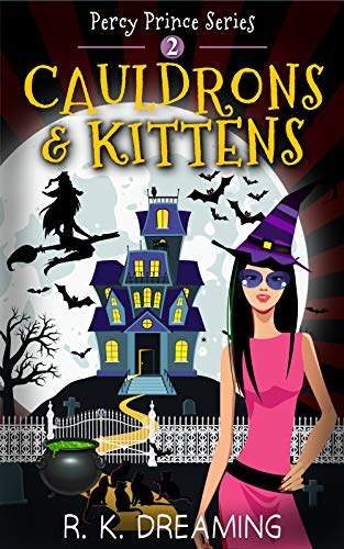 Cauldrons And Kittens (Percy Prince Witching Cozy Mystery Book 2) by [Dreaming, R.K.]