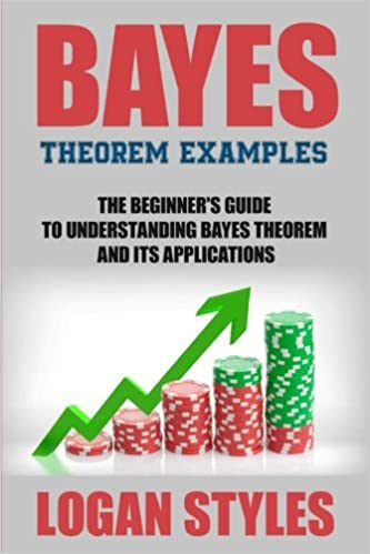 Bayes Theorem Examples The Beginners Guide To Understanding Bayes