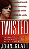 Twisted: The secret desires and bizarre double life of Dr. Richard Sharpe (St. Martin's True Crime Library)