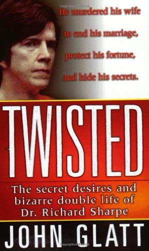 twisted-the-secret-desires-and-bizarre-double-life-of-dr-richard-sharpe-st-martins-true-crime-librar