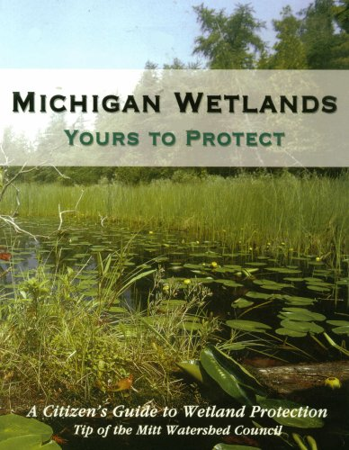 Michigan Wetlands - Yours to Protect: A Citizen's Guide to Wetland Protection PDF ePub ebook