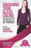 img - for Smashing Your Glass Ceiling: 8 Steps To Free Yourself & Be Yourself by Sandra Westland (2014-04-02) book / textbook / text book