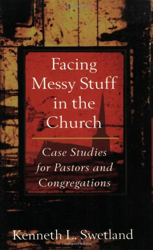 Facing Messy Stuff in the Church: Case Studies for Pastors and Congregations [Kenneth L. Swetland] (Tapa Blanda)