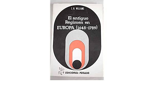 El Antiguo Regimen En Europe - Gobierno y Sociedad En Los Estados: E N Williams: 9788485244034: Amazon.com: Books