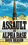 Assault on Alpha Base, Doug Beason, 1476797161