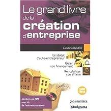 le grand livre de la crÉation d'entreprise (+ cd-rom): Le statut d'auto-entrepreneur, Gérer son financement, Rentabiliser son affaire