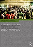 Tourism and Citizenship : Rights, Freedoms and Privileges in the Global Order, Bianchi, Raoul and Stephenson, Marcus, 0415707382