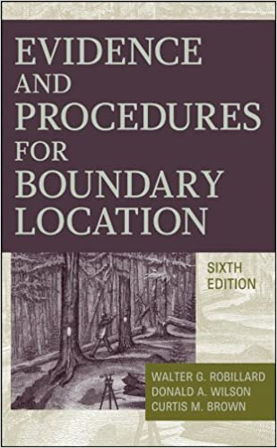 Evidence and Procedures for Boundary Location 6th Edition by Walter G. Robillard , Donald A. Wilson , Curtis M. Brown (Creator), Winfield Eldridge (Creator) PDF Download