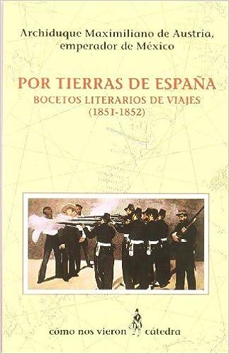 Por tierras de España: Bocetos de viajes 1851-1852 . Cómo Nos Vieron: Amazon.es: Maximiliano de Austria: Libros