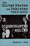 The United States and Pakistan, 1947-2000: Disenchanted Allies (Adst-Dacor Diplomats and Diplomacy Series)