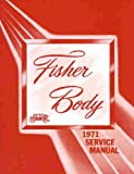 1971 CHEVROLET FISHER BODY FACTORY REPAIR SHOP MANUAL - Chevelle, Malibu, SS, Monte Carlo, El Camino, Nova, Biscayne, Bel Air, Impala, Caprice, Wagons, and Camaro CHEVY 71