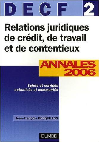 Lire en ligne Relations juridiques de crédit, de travail et de contentieux DECF 2 : Annales 2006, corrigés commentés pdf