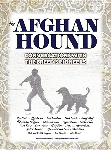The Afghan Hound: Conversations with the Breed's Pioneers