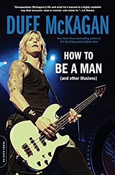 How to Be a Man: (and other illusions) by [McKagan, Duff, Kornelis, Chris]