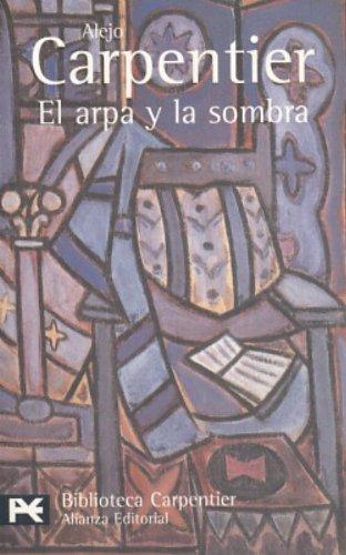 El arpa y la sombra (BIBLIOTECA CARPENTIER) (Biblioteca de Autor / Author Library) (Spanish Edition)