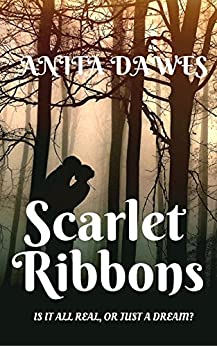 Scarlet Ribbons: is it all real, or just a dream? by [Dawes, Anita]