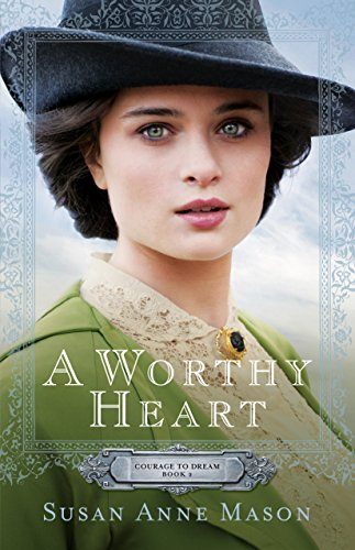 A Worthy Heart (Courage to Dream Book #2) by [Mason, Susan Anne]