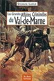 Les Grandes Affaires Criminelles du Val-de-Marne