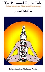Personal Totem Pole: Animal Imagery the Chakras and Psychotherapy