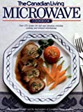 The Canadian Living Microwave Cookbook, Margaret Fraser, 0394220536