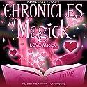Chronicles of Magick: Love Magick Speech by Cassandra Eason Narrated by Cassandra Eason