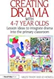 Creating Drama with 4-7 Year Olds: Lesson Ideas to Integrate Drama into the Prim