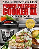 Power Pressure Cooker XL Cookbook: 5 Ingredients Or Less – Easy and Delicious Electric Pressure Cooker Recipes For The Whole Family (Power Pressure Cooker XL Recipes) (Volume 1)