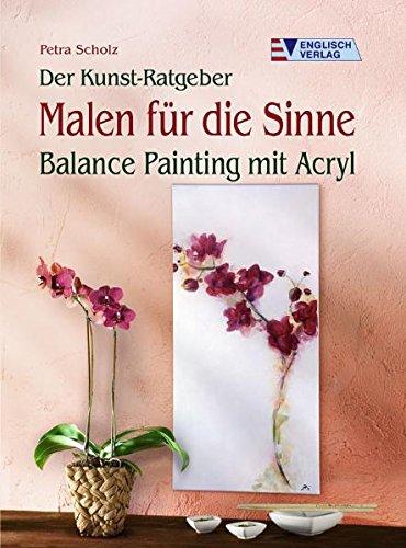 Der Kunst-Ratgeber. Malen für die Sinne: Balance Painting mit Acryl