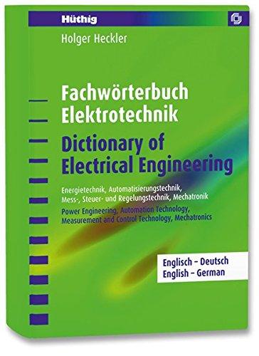 Fachwörterbuch Elektrotechnik /Dictionary of Electrical Engineering - Englisch-Deutsch: Energietechnik Automatisierungstechnik Mess- Steuer- und ... ... Measurement and Control Technology