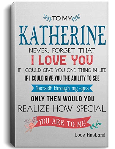 "(Canvas Wall Art for Living Room 16″ x 24"" - to My Katherine Never Forget That I Love You If I Could Give You The Ability to See Yourself You Realize How Ideas for Her, Wife)"