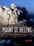 Mount St Helens: The Eruption and Recovery of a Volcano