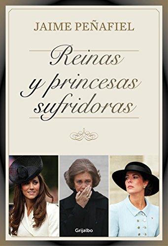 Descargar Libro Reinas Y Princesas Sufridoras Jaime Peñafiel