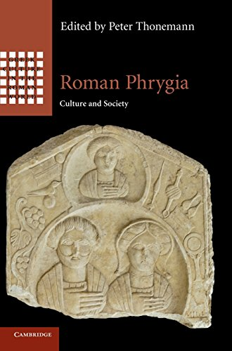 Roman Phrygia: Culture and Society (Greek Culture in the Roman World)