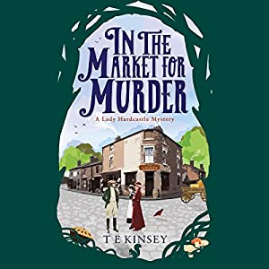 In the Market for Murder: Lady Hardcastle, Book 2 Audiobook by T E Kinsey Narrated by Elizabeth Knowelden