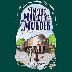 In the Market for Murder: Lady Hardcastle, Book 2 Hörbuch von T E Kinsey Gesprochen von: Elizabeth Knowelden