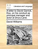 A Letter to David Garrick, Esq on His Conduct As Principal Manager and Actor at Drury-Lane, David Williams, 1170630774