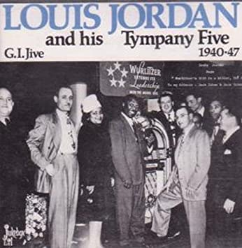 f50c5a06e1ba8 Louis Jordan - Louis Jordan and His Tympany Five, G.I. Jive 1940 ...
