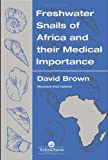 Freshwater Snails of Africa and Their Medical Importance, Brown, David S., 0748400265