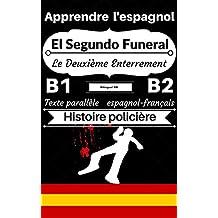 [Apprendre l'espagnol — Histoire policière] El Segundo Funeral — Le Deuxième Enterrement: Texte parallèle (espagnol — français) B1/B2 (Histoires Bilingues Espagnol- Français t. 1) (French Edition)