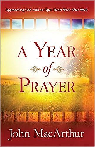 A Year of Prayer: Approaching God with an Open Heart Week After Week ...