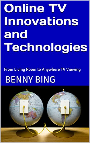 Online TV Innovations and Technologies: From Living Room to Anywhere TV Viewing